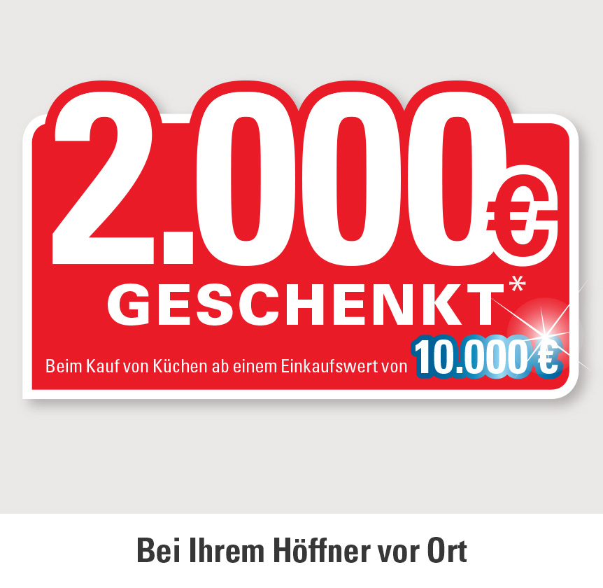 2.000 Euro geschenkt beim Kauf von Küchen ab einem Einkaufswert von 10.000 Euro